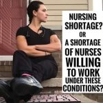 """Nursing shortage? Or a shortage of nurses willing to work under these conditions?"""