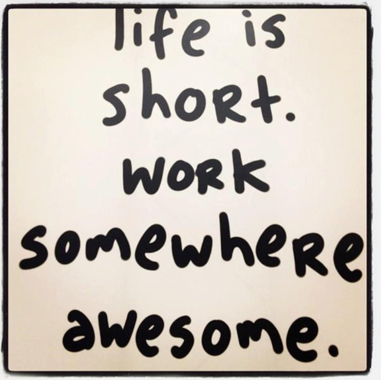 Life is short. Work somewhere awesome!